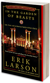 the garden of beasts by erik Into this category goes erik larson's in the garden of beasts, a disturbing but highly compelling account of the life of the american ambassador to germany and his.